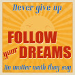 Stock Vector: Never give up, follow your dreams, no matter wath they say poster
