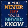 If you never try you'll never know poster — Stock Vector