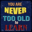 You are never too old to learn poster — Stock Vector