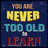 Você nunca é velho demais para aprender o cartaz — Vetor de Stock