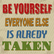 Stock Vector: Be yourself everyone else is alredy taken poster