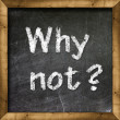 Why not? on chalkboard — Stock Photo