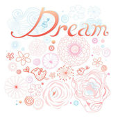 Inscription on the dream of a floral background — Stock Vector