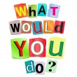What would you do? — Zdjęcie stockowe #22366951