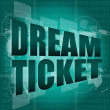 Business concept: words dream ticket on digital screen - Stock Photo
