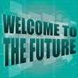 Time concept: words Welcome to the future on digital screen, 3d — Stock Photo
