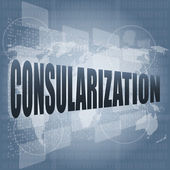 Consularization word on business digital touch screen — Stock Photo