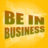 Business concept: words be in business on digital screen, 3d — Stock Photo