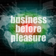 Business before pleasure words on digital touch screen, business concept — Stock Photo