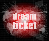 Business concept: words dream ticket on digital screen — Stock Photo