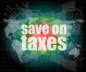 Words save on taxes on digital touch screen, infographics — Stock Photo