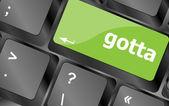 Gotta word on keyboard key, notebook computer button — Stock Photo