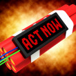 Stock Photo: Act Now Dynamite Shows Urgency For Action