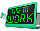 Time To Work Message Meaning Starting Job Or Employment — Stock Photo