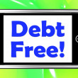 Stock Photo: Debt Free On Phone Means Free From Financial Burden
