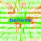 Believe Word Cloud Shows Accepting Idea Faith Trust — Stock Photo