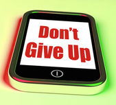Don't Give Up On Phone Shows Determination Persist And Persevere — Stock Photo