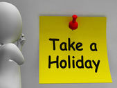 Take A Holiday Note Means Time For Vacation — Stock Photo