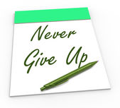 Never Give Up Notepad Means Perseverance And No Quitting — Stock Photo
