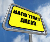 Hard Times Ahead Sign Means Tough Hardship and Difficulties Warn — Stock Photo