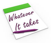Whatever It Takes Notebook Means Courageous Or Fearless — Stock Photo
