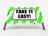 Take It Easy Sign Indicates to Relax Rest Unwind and Loosen Up — Stock Photo