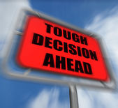 Tough Decision Ahead Sign Displays Uncertainty and Difficult Cho — Stock Photo