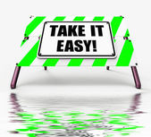 Take It Easy Sign Displays to Relax Rest Unwind and Loosen Up — Stock Photo
