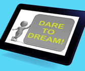 Dare To Dream Tablet Shows Wishes And Aspirations — Stock Photo