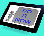 Do It Now Tablet Shows Encouraging Immediate Action — Stock Photo