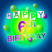 Happy Birthday Shows Six Cheerful And Parties — Stock Photo