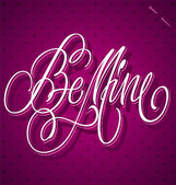 BE MINE hand lettering (vector) — Vettoriale Stock