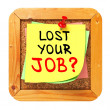Lost Your Job?. Yellow Sticker on Bulletin. — Stock Photo