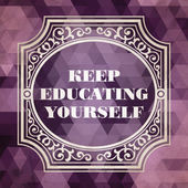 Keep Educating Yourself Concept. Vintage design. — Stock Photo
