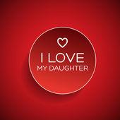 I love my daughter badge — Stock Vector