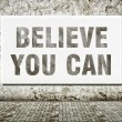 Believe you can, words on wall — Stock Photo