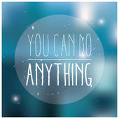 Quote, inspirational poster, typographical design, you can do anything, blurred background, vector illustration — Vecteur