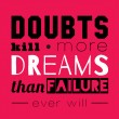 Постер, плакат: Doubts kill more dreams than failure