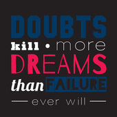 Doubts kill more dreams than failure. — Stock Vector