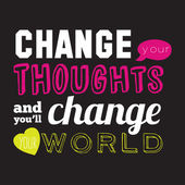Change your thoughts and you'll change your world — Stock Vector