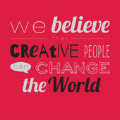 We believe that creative people can change the world — Cтоковый вектор