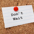 Don't Wait — Stock Photo #33076607