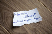 Monday already! have a good day. — Stock Photo