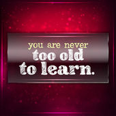 You are never too old to learn. — Stock Vector