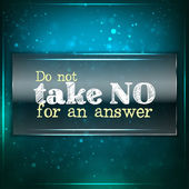 Do not take no for an answer — Stock Vector