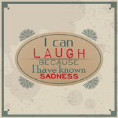 I can laugh because I know sadness — Stock Vector