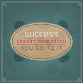 Success does not come to you, you go to it — Stock Vector
