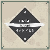 Make ideas happen — Stock Vector