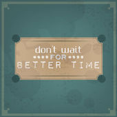 Don't wait for better time — Stock Vector