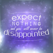 Expect nothing and you will never be disappointed — Stock Vector